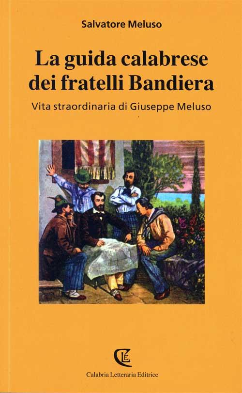 Presentazione del libro La guida calabrese dei fratelli Bandiera. Vita straordinaria di Giuseppe Meluso - di Salvatore Meluso